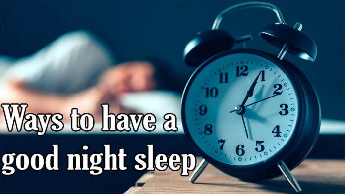 Ways to have a good night sleep
