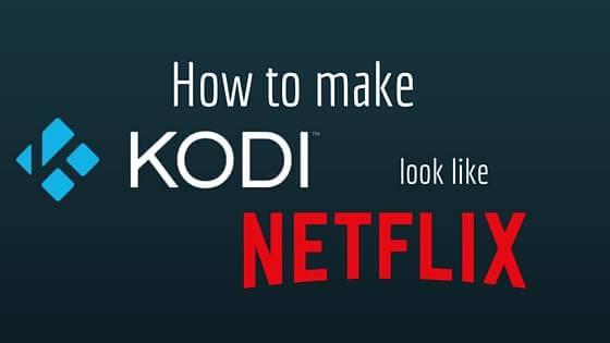 How to make Kodi look like Netflix